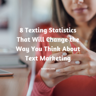 8 Texting Statistics to make you change how you feel about Text Marketing