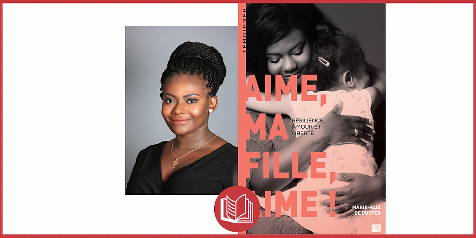 CONFÉRENCE-DÉDICACE DU TÉMOIGNAGE « AIME, MA FILLE, AIME ! » DE MARIE-ALIX DE PUTTER