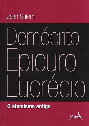 O Atomismo antigo: Demócrito, Epicuro, Lucrécio