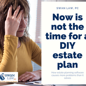 Now is not the time for a DIY estate plan