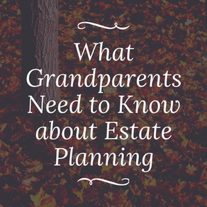 What Grandparents Need to Know about Estate Planning