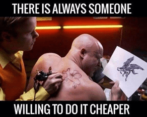 Someone's Always Willing to Do It Cheaper