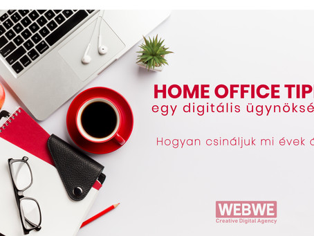 Hatékony home office tippek egy digitális ügynökségtől!