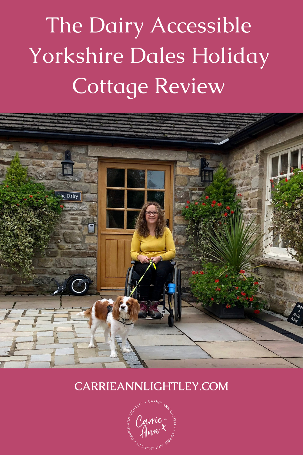 Top of image reads - The Dairy | Accessible Yorkshire Dales Holiday Cottage Review. Middle of image shows Carrie-Ann sitting in front of the cottage in her wheelchair. Bottom of image has this blog's website address and logo