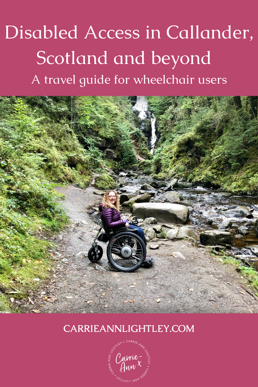 Top of image reads - Disabled Access in Callander, Scotland and beyond a travel guide for wheelchair users. Middle of image shows Carrie-Ann sitting in front of a waterfall in her wheelchair. Bottom of image has this blog's website address and logo