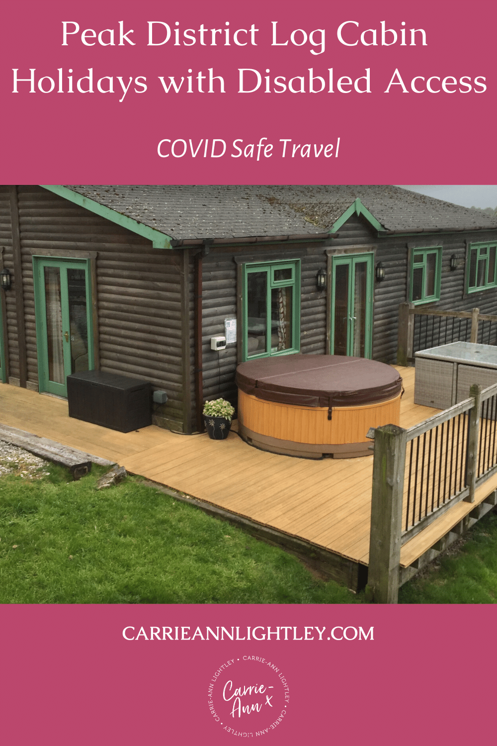 Top of image reads - Peak District Log Cabin Holidays with Disabled Access COVID Safe Travel. Middle of image shows the outside of a log cabin. Bottom of image has this blog's website address and logo.