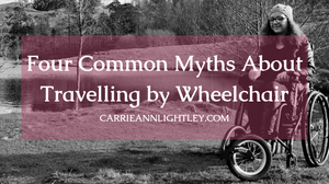 Image of Carrie-Ann in her wheelchair with the text 'Four Common Myths About Travelling by Wheelchair'