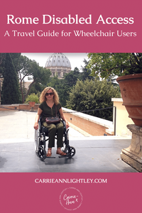 Top of image reads - Rome Disabled Access A Travel Guide for Wheelchair Users. Middle of image shows Carrie-Ann sitting in her wheelchair in Rome's Vatican Gardens. Bottom of image has this blog's website address and logo