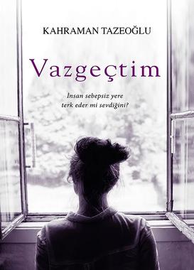 Vazgeçtim Movie from book of Kahraman Tazeoğlu