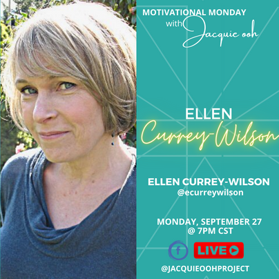 Ellen Currey Wilson Motivational Monday with Jacquie ooh