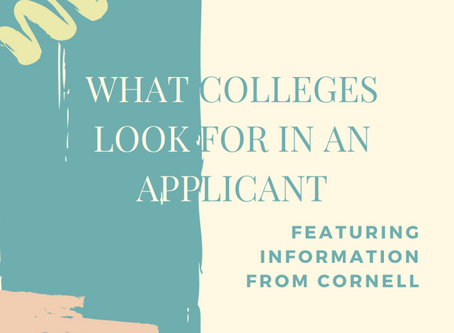 What Colleges Look For in an Applicant Ft. Information from Cornell