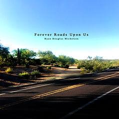 Forever Roads Upon Us.jpg