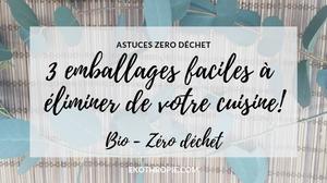 3 EMBALLAGES FACILES À ELIMINER DE SA CUISINE Zéro déchet