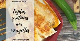 GREENMONDAY : Fajitas végétariennes aux courgettes gratinées