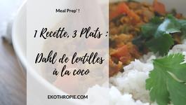1 RECETTE 3 PLATS : Dahl de Lentilles Corail à la Coco