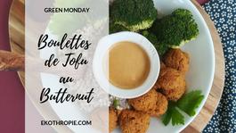 GREEN MONDAY : Boulettes de Tofu au Butternut