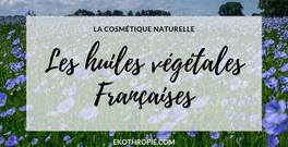 COSMETIQUES BIO : Les propriétés des huiles végétales françaises