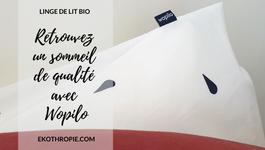 Découverte du linge de lit bio  - Retrouvez un sommeil de qualité avec Wopilo