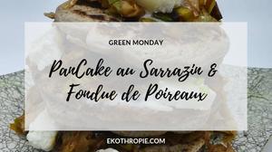 PanCakes au Sarrazin & Fondue de Poireaux