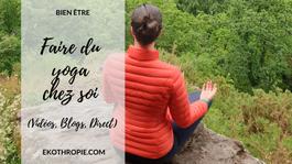 BIEN-ÊTRE : Faire du yoga chez soi (Vidéos, Blogs, Direct)