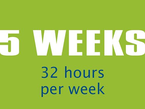 5 Consecutive Weeks — 32 hours per week