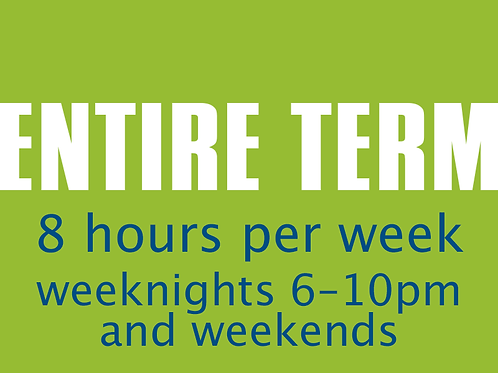 Entire Term — 8 hrs weekly, weeknights & weekends
