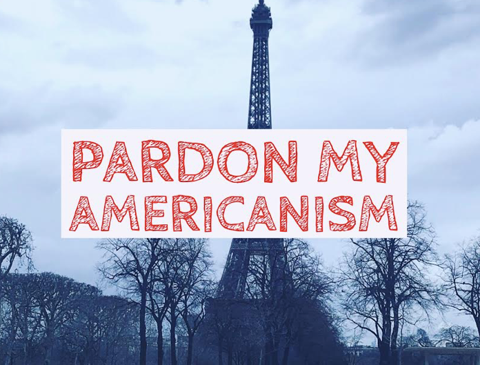 Pardon my Americanism : How to avoid annoying the French on your next vacation to France