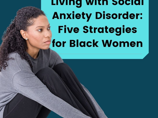 Living with Social Anxiety Disorder: Five Strategies for Black Women