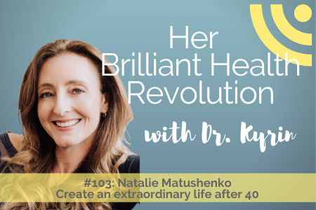 #104: Create an extraordinary life after 40 with Natalie Matushenko