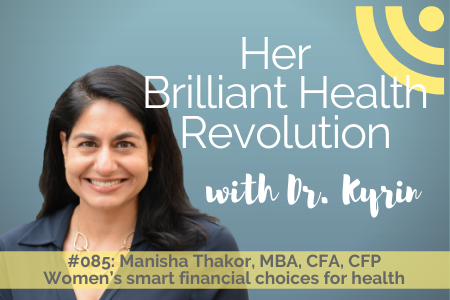 #085: Women's smart financial choices for health with Manisha Thakor, MBA, CFA, CFP