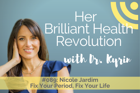 #089: Fix Your Period, Fix Your Life with Nicole Jardim