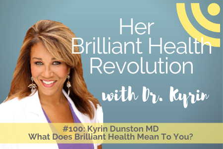#100: What does brilliant health mean to you?