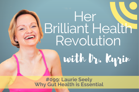 #099: Why Gut Health is Essential with Laurie Seely