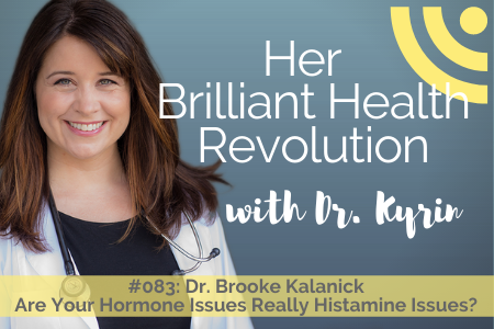#083: Are Your Hormone Issues Really Histamine Issues? with Dr. Brooke Kalanick