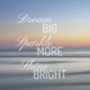 Dream Big Sparkle More Shine Bright (1).