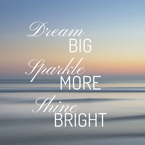 Dream Big Sparkle More Shine Bright (1).