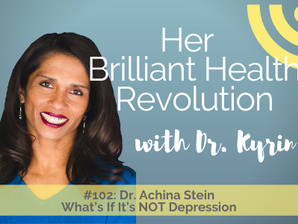 #102: What's If It's NOT Depression with Dr. Achina Stein