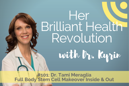 #101: Full Body Stem Cell Makeover Inside & Out with Dr. Tami Meraglia