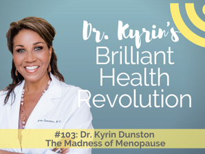 #103: The Madness of Menopause with Dr. Kyrin Dunston