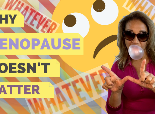 Why Menopause Doesn't Matter
