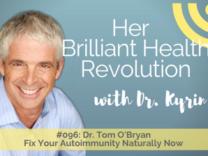 #096: Fix Your Autoimmunity Naturally Now with Dr. Tom O'Bryan