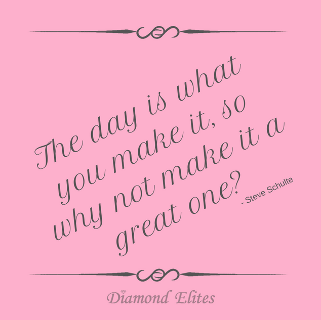 The Day Is What You Make It, So Why Not Make It A Great One?