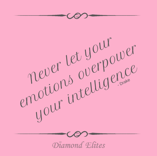 Never Let Your Emotions Overpower Your Intelligence