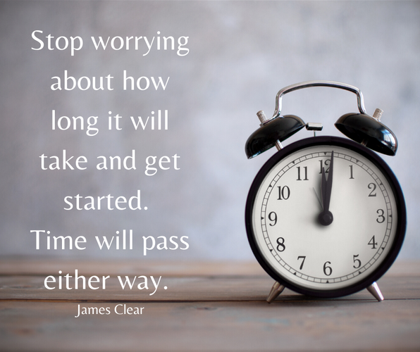 Stop worrying about how long it will tak