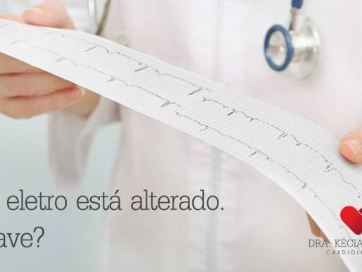 Eletrocardiograma alterado. É grave?