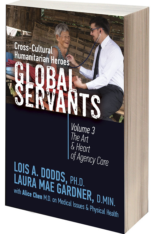 Global Servants Volume 3: The Art and Heart of Agency Care