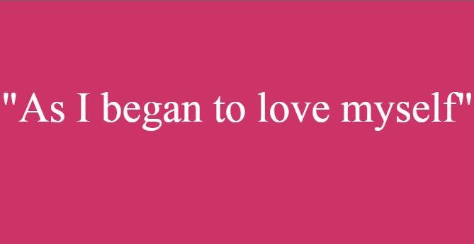 """As I began to love myself"""