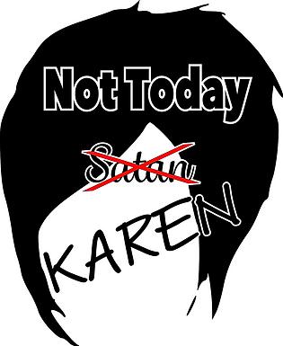 Not Today Karen
