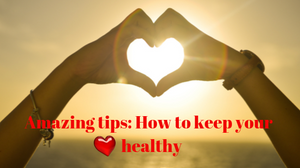 Healthy heart, How to keep heart healthy, healthy living, health