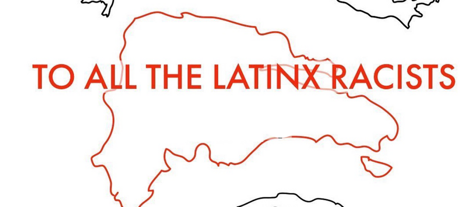 To all Latinx Racists